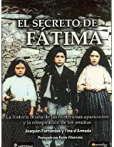 El Secreto De Fatima/ Fatima's Secret: La Historia Oculta De Las Misteriosas Apariciones Y La Conspiracion De Los Jesuitas/ The Hidden History of The Mysterious appearances and the conspira