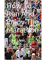 How To Run And Enjoy The Marathon: Practical advice for new and experienced runners seeking tips to enjoy the marathon experience.