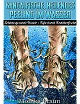 Kangalfische, heilendes Peeling im Wasser: Schöne, gesunde Hände + Füße durch Knabberfische (German Edition)