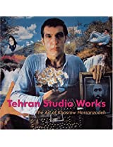 Tehran Studio Works: The Art of Khosrow Hassanzadeh