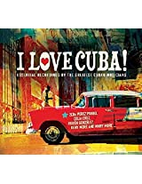 I Love Cuba: Essential Recordings By The Greatest Cuban Musicians