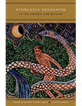 Ayahuasca Shamanism in the Amazon and Beyond (Oxford Ritual Studies Series)