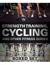 Strength Training, Cycling And Other Fitness Guides: 3 Books In 1 Boxed Set