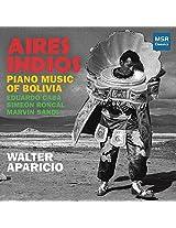 Aires Indios: Piano Music of Bolivia - Eduardo Caba, Simeón Roncal and Marvin Sandi