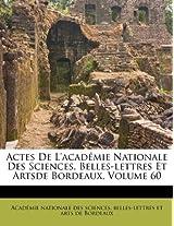 Actes de L'Acad Mie Nationale Des Sciences, Belles-Lettres Et Artsde Bordeaux, Volume 60