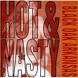 Hot & Nasty: Best Of Black Oak Arkansas