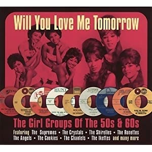 Will You Love Me Tomorrow - The Girl Groups Of The 50s & 60s