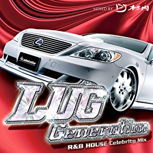 【クリックでお店のこの商品のページへ】LUG GENERATION ~Celebrity R&B HOUSE Mix~ Mixed by DJ村内 [Compilation]