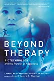 Beyond Therapy: Biotechnology and the Pursuit of Happiness