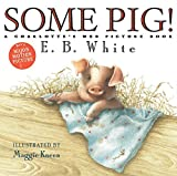 Some Pig!: A Charlotte's Web Picture Book (Charlotte's Web)