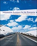 Information Assurance for the Enterprise: A Roadmap to Information Security (McGraw-Hill Information Assurance & Security)