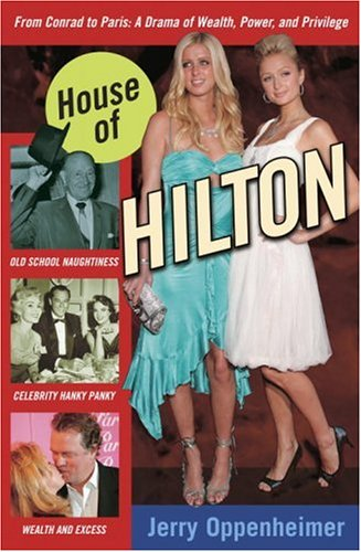 House of Hilton, from Conrad to Paris: A Drama of Wealth, Power, and Privilege