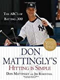 Don Mattingly\'s Hitting Is Simple: The ABC\'s of Batting .300