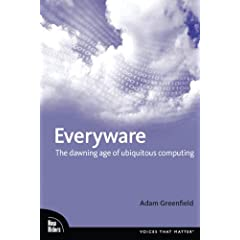 Everyware: The Dawning Age of Ubiquitous Computing