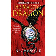 His Majesty's Dragon (Temeraire, Book 1)