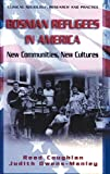 Bosnian Refugees in America: New Communities, New Cultures (Clinical Sociology: Research and Practice)