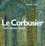 Le Corbusier - The Creative Search By Geoffrey Baker
