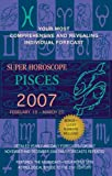 Pisces (Super Horoscopes 2007) (Super Horoscopes)