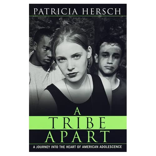 A Tribe Apart: A Journey into the Heart of American Adolescence , Hersch, Patricia