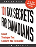 101 Tax Secrets for Canadians 2007 : Smart Strategies That Can Save You Thousands