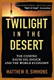 Twilight in the Desert: The Coming Saudi Oil Shock And the World Economy de Matthew R. Simmons (Editions John Wiley & Sons)