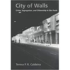 City of Walls: Crime, Segregation, and Citizenship in S�o Paulo