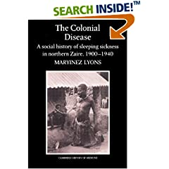The Colonial Disease: A Social History of Sleeping Sickness in Northern Zaire, 1900-1940 (Cambridge Studies in the History of Medicine)