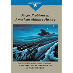 Major Problems in American Military History: Documents and Essays (Major Problems in American History Series) John Chambers and G. Kurt Piehler