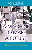 A Machine to Make a Future: Biotech Chronicles