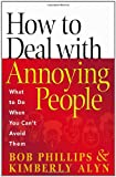 How to Deal with Annoying People: What to Do When You Can\'t Avoid Them