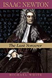 Isaac Newton: The Last Sorcerer (Helix Books) By Michael White