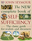 New Complete Self-sufficiency: The Classic Guide for Realists and Dreamers