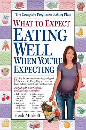 What to Expect: Eating Well When You\'re Expecting (What to Expect)