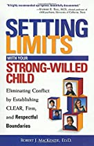 Setting Limits with Your Strong-Willed Child : Eliminating Conflict by Establishing Clear, Firm, and Respectful Boundaries