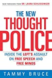 The New Thought Police: Inside the Left\'s Assault on Free Speech and Free Minds