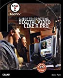 TechTV's Guide to Creating Digital Video Like a Pro (TechTV)