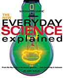 New Everyday Science Explained: From the Big Bang to the human genome...and everything in between
