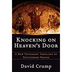 Knocking on Heavens Door: A New Testament Theology of Petitionary Prayer