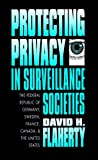 Protecting Privacy in Surveillance Societies: The Federal Republic of Germany, Sweden, France, Canada, and the United States
