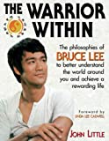 Warrior Within: The Philosophies of Bruce Lee By John R. Little