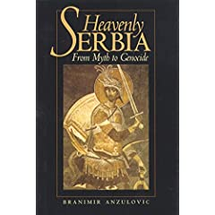 Heavenly Serbia: From Myth to Genocide: From Myth to Genocide