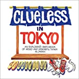Clueless in Tokyo: An Explorer's Sketchbook of Weird and Wonderful Things in Japan(Betty Reynolds)