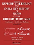 Reproductive Biology and Early Life History of Fishes in the Ohio River Drainage: Ictaluridae - Catfish and Madtoms, Vol