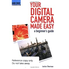 Your Digital Camera Made Easy (Can Do! Computing for the Over 50s)