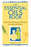 The Essential Oils Book: Creating Personal Blends for Mind & Body