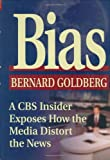 Bias: How the Media Distorts the News By Bernie Goldberg