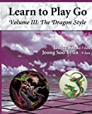The Dragon Style (Learn to Play Go, Volume III) (Learn to Play Go Service)
