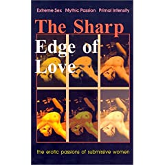The Sharp Edge of Love: Extreme Sex! Mythic Romance! Primal Intensity!