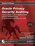 Oracle Privacy Security Auditing: Includes Federal Law Compliance with HIPAA, Sarbanes Oxley & The Gramm Leach Bliley Act GLB