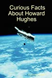 Curious Facts About Howard Hughes By Kekionga Press